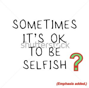 OK to be selfish