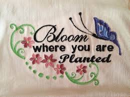 Bloom where you are planted in embroidery