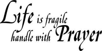 life-is-fragil-handle-with-prayer